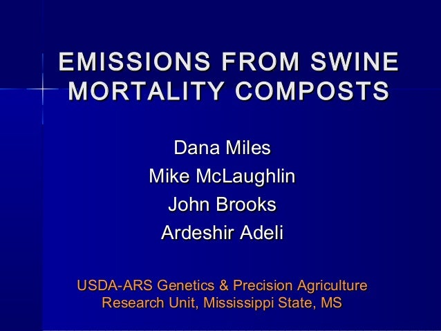 EMISSIONS FROM SWINEEMISSIONS FROM SWINEMORTALITY COMPOSTSMORTALITY COMPOSTSDana MilesDana MilesMike McLaughlinMike McLaug...