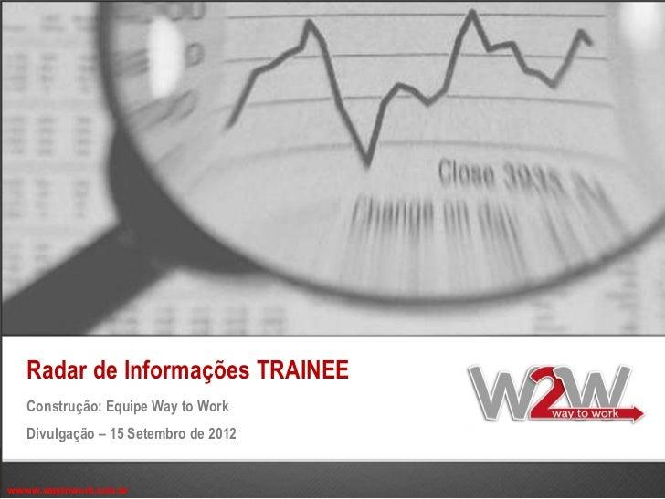 Radar de Informações TRAINEE   Construção: Equipe Way to Work   Divulgação – 15 Setembro de 2012wwww.waytowork.com.br