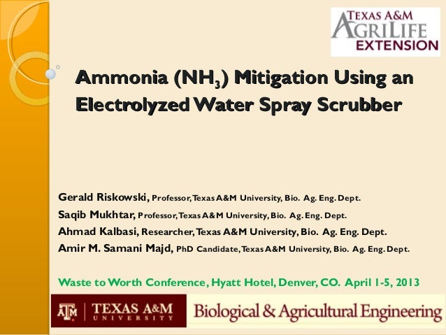 Ammonia (NH3) Mitigation Using an   Electrolyzed Water Spray ScrubberGerald Riskowski, Professor,Texas A&M University, Bio...