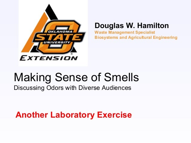 Making Sense of SmellsDiscussing Odors with Diverse AudiencesAnother Laboratory ExerciseDouglas W. HamiltonWaste Managemen...
