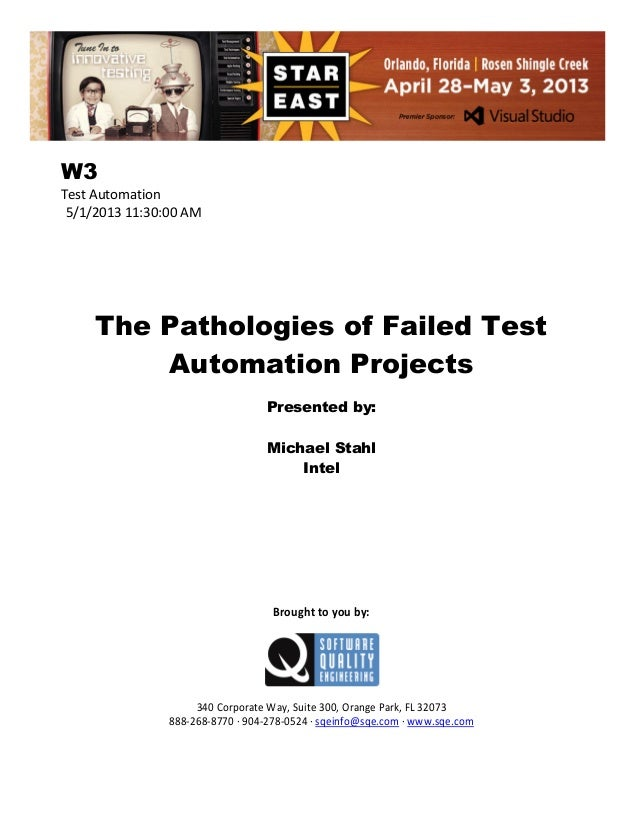 W3 Test Automation 5/1/2013 11:30:00 AM  The Pathologies of Failed Test Automation Projects Presented by: Michael Stahl In...