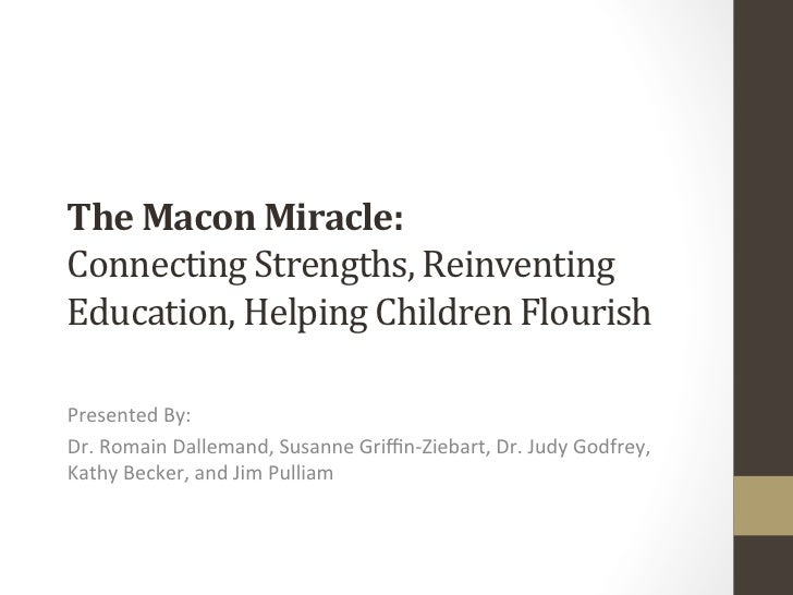 The Macon Miracle: Connecting Strengths, Reinventing Education, Helping Children Flourish Presented ...