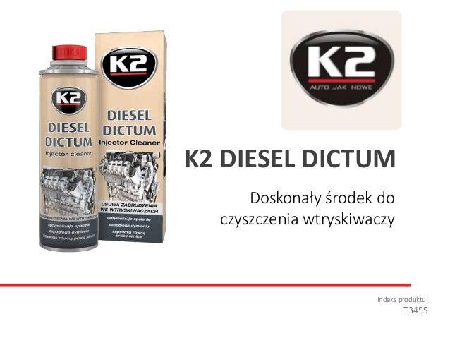 Doskonały środek do czyszczenia wtryskiwaczy Indeks produktu: T345S K2 DIESEL DICTUM
