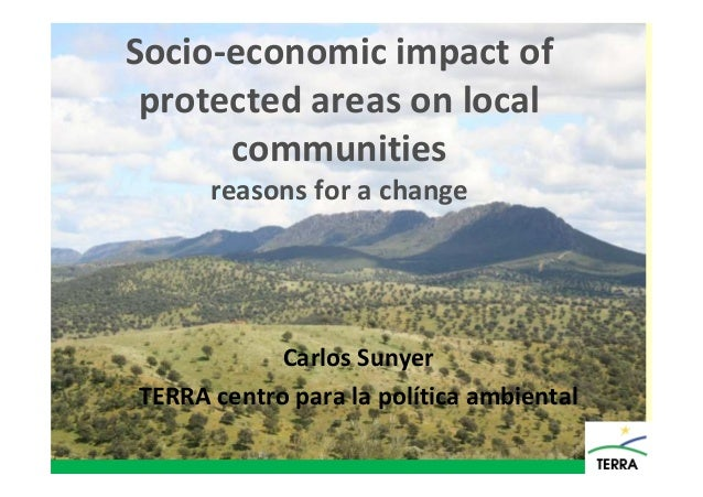 Socio-economic impact of protected areas on local communities reasons for a change Carlos Sunyer TERRA centro para la polí...