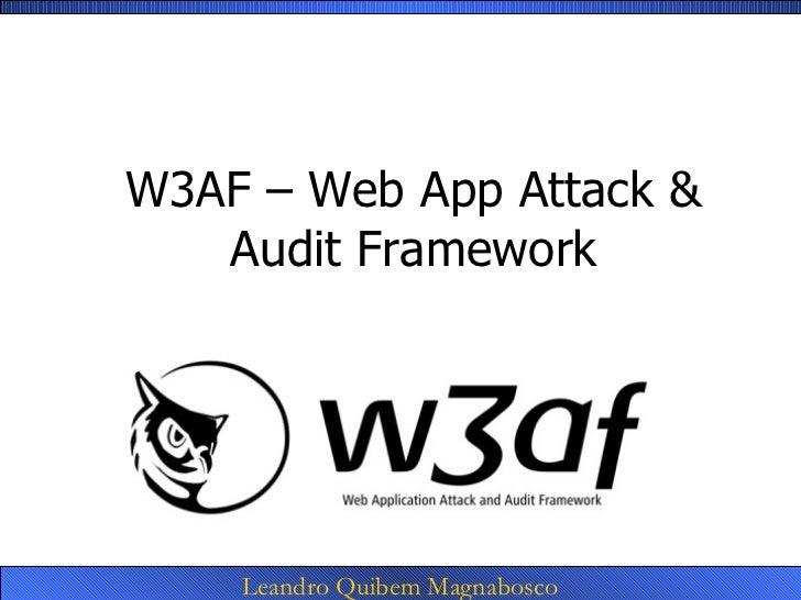 W3AF – Web App Attack &   Audit Framework    Leandro Quibem Magnabosco