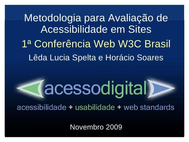 Metodologia para Avaliação de Acessibilidade em Sites 1ª Conferência Web W3C Brasil Lêda Lucia Spelta e Horácio Soares Nov...