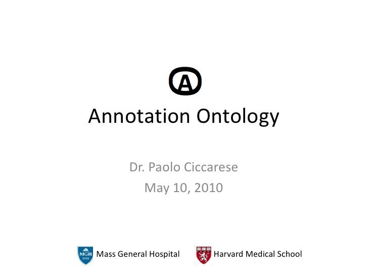Annotation Ontology<br />Dr. Paolo Ciccarese<br />May 10, 2010<br />Mass General Hospital<br />Harvard Medical School<br />