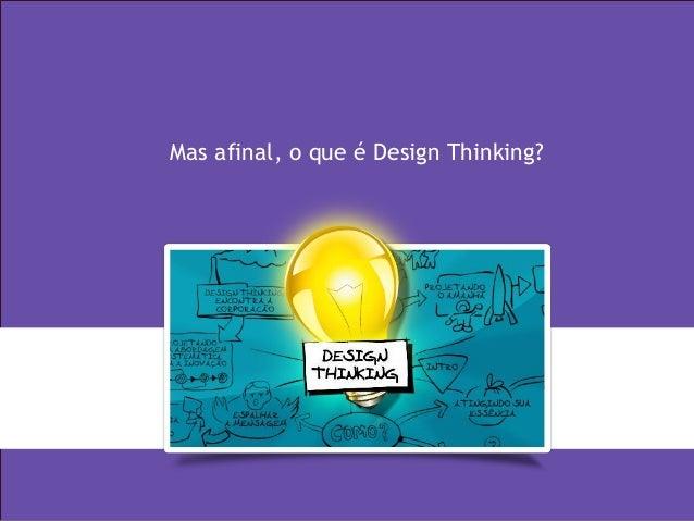 3 Design thinking Mas afinal, o que é Design Thinking?