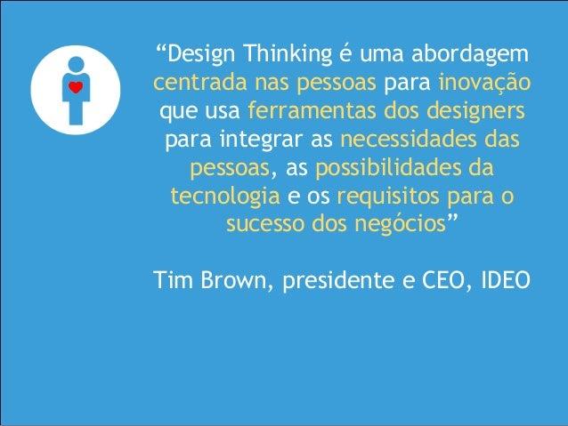 """""""Design Thinking é uma abordagem centrada nas pessoas para inovação que usa ferramentas dos designers para integrar as nec..."""