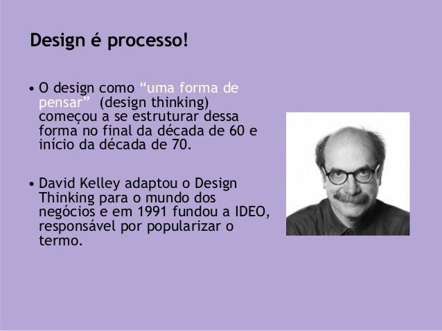 """• O design como """"uma forma de pensar"""" (design thinking) começou a se estruturar dessa forma no final da década de 60 e iní..."""