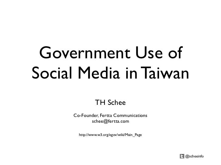 Government Use ofSocial Media in Taiwan                TH Schee     Co-Founder, Fertta Communications            schee@fer...