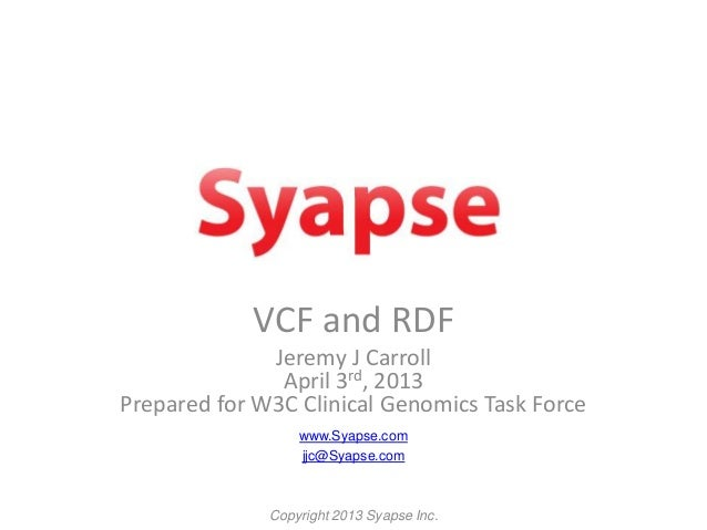 VCF and RDF              Jeremy J Carroll               April 3rd, 2013Prepared for W3C Clinical Genomics Task Force      ...