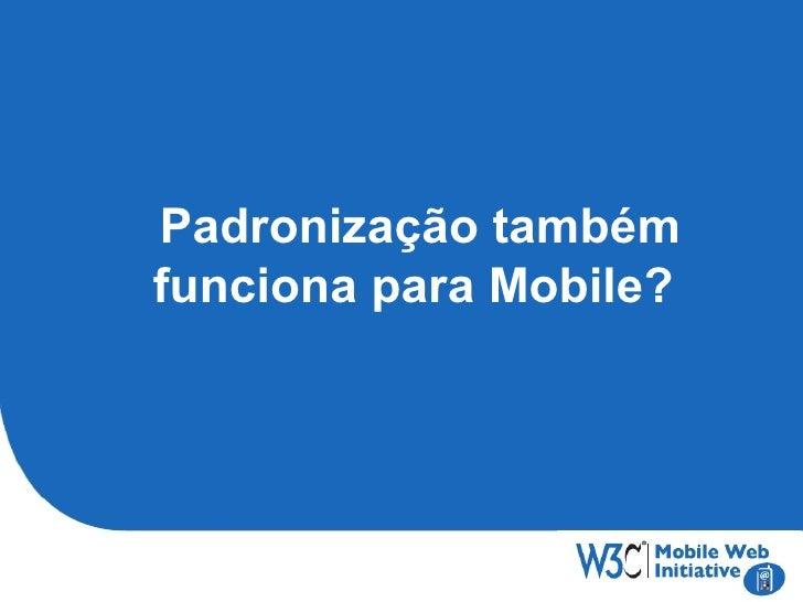 Padronização também funciona para Mobile?