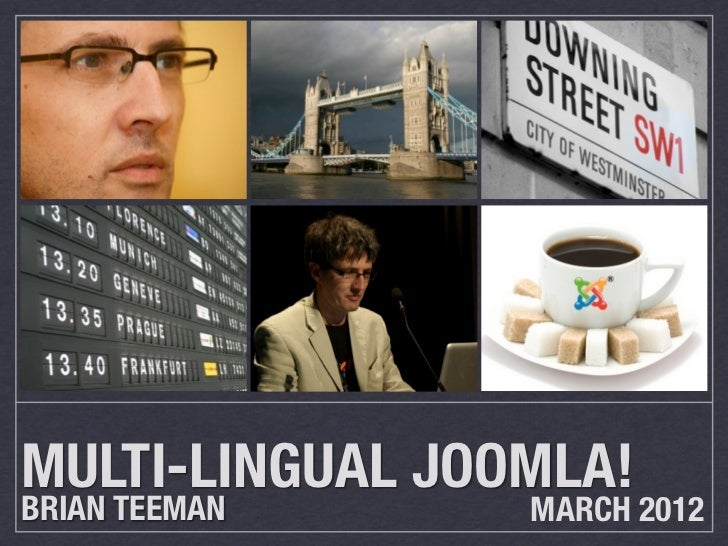 MULTI-LINGUAL JOOMLA!BRIAN TEEMAN     MARCH 2012