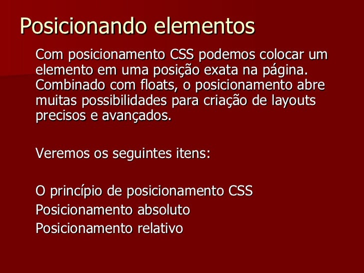 Posicionando elementos  <ul><li>Com posicionamento CSS podemos colocar um elemento em uma posição exata na página. Combina...