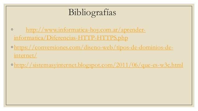 Bibliografías ◦ http://www.informatica-hoy.com.ar/aprender- informatica/Diferencias-HTTP-HTTPS.php ◦https://conversiones.c...