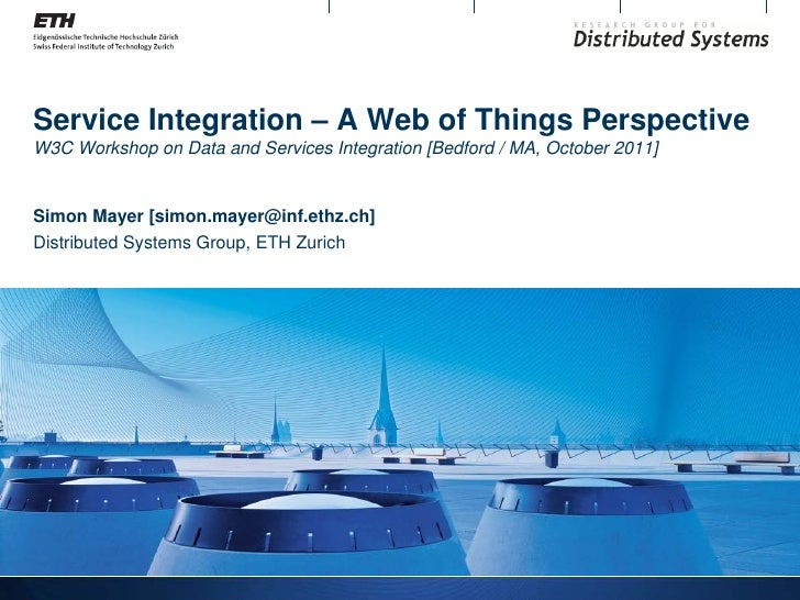 Service Integration – A Web of Things PerspectiveW3C Workshop on Data and Services Integration [Bedford / MA, October 2011...