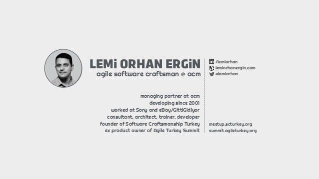 LEMi ORHAN ERGiN agile software craftsman @ acm /lemiorhan lemiorhanergin.com @lemiorhan managing partner at acm developin...