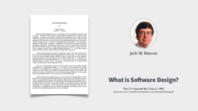 Jack W. Reeves The C++ JournalVol. 2, No. 2. 1992 http://user.it.uu.se/~carle/softcraft/notes/Reeve_SourceCodeIsTheDesign....