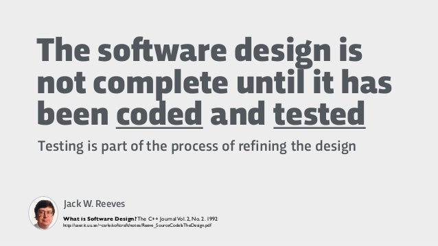 The so!ware design is not complete until it has been coded and tested Testing is part of the process of refining the desig...