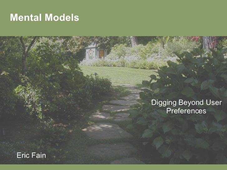 Mental Models Digging Beyond User Preferences Eric Fain