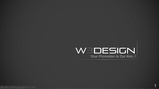 1 W3DESIGNYour Promotion Is Our Aim..! (A unit of King Digital Pvt. Ltd.)