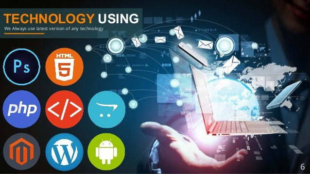 TECHNOLOGY USING We Always use latest version of any technology 6