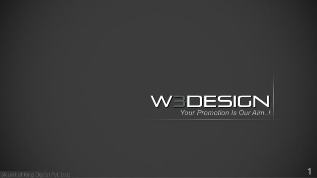 1 W3DESIGNYour Promotion Is Our Aim..! (A unit of King Digital Pvt. Ltd.)