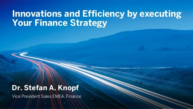Innovations and Efficiency by executing       Your Finance Strategy       Dr. Stefan A. Knopf       Vice President Sales E...