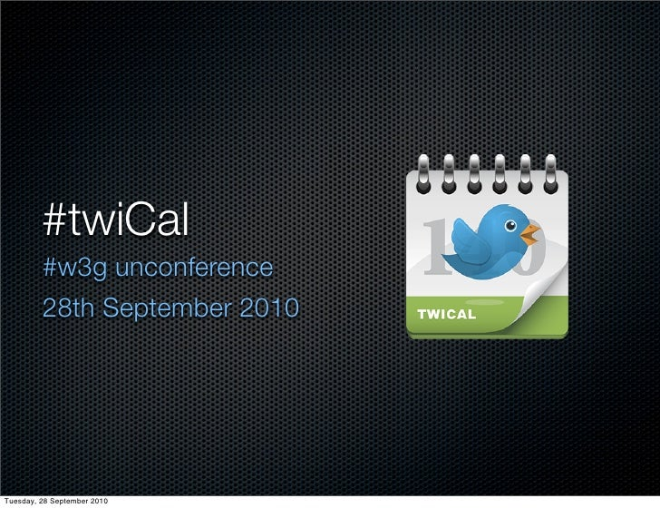 #twiCal          #w3g unconference          28th September 2010     Tuesday, 28 September 2010