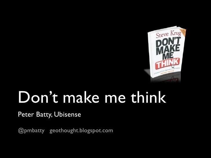 Don't make me think Peter Batty, Ubisense  @pmbatty geothought.blogspot.com