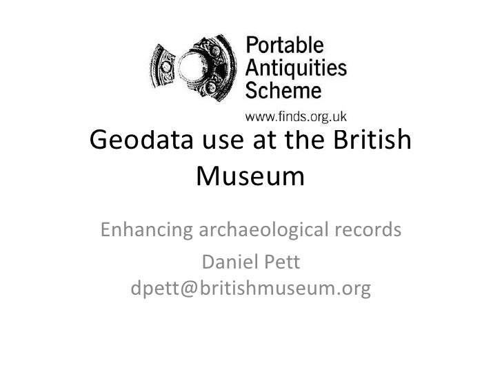 Geodata use at the British Museum<br />Enhancing archaeological records<br />Daniel Pettdpett@britishmuseum.org<br />