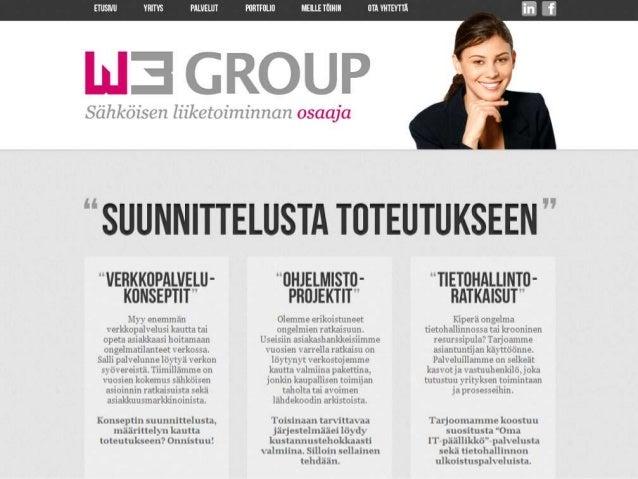 W3 Group Finland Oy Täyden palvelun Web-palvelutalo • Suomen ohjelmistoyrittäjien jäsenyritys • Henkilökunnan omistama, 15...