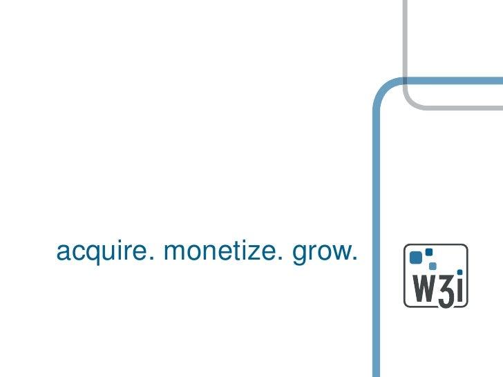 acquire. monetize. grow.