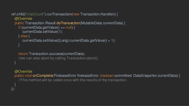 "## runTransaction()ref.child(""chatCount"").runTransaction(new Transaction.Handler() { @Override public Transaction.Result d..."