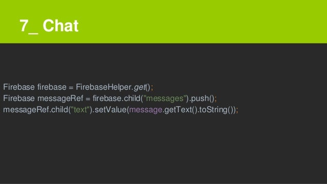 """7_ Chat Firebase firebase = FirebaseHelper.get(); Firebase messageRef = firebase.child(""""messages"""").push(); messageRef.chil..."""