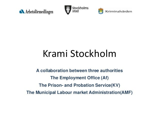 Krami Stockholm A collaboration between three authorities The Employment Office (Af) The Prison- and Probation Service(KV)...