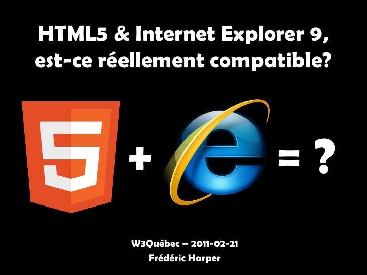 HTML5 & Internet Explorer 9,est-ce réellement compatible?         +                       =?         W3Québec – 2011-02-21...