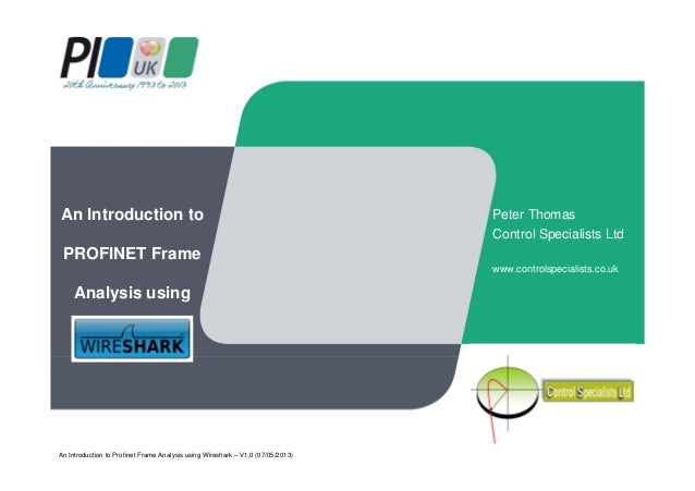 An Introduction to PROFINET Frame Analysis using Peter Thomas Control Specialists Ltd www.controlspecialists.co.uk An Intr...
