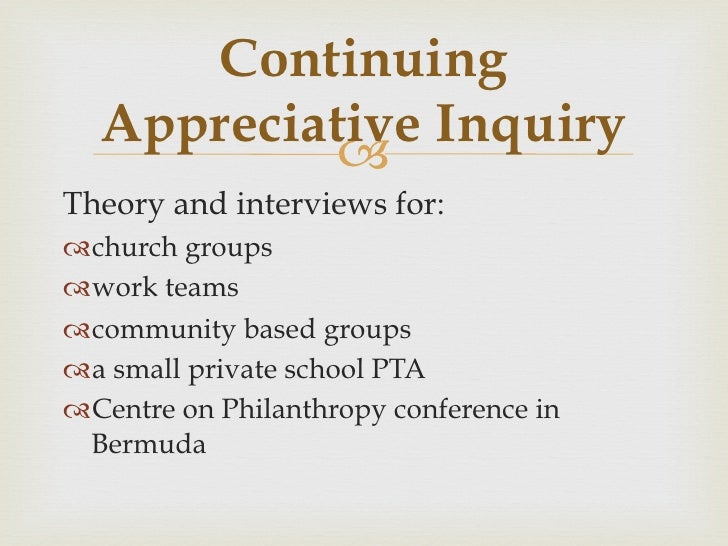 appreciative inquiry interview questions It asks questions that strengthen the capacity to the interview protocol entails asking positive questions appreciative inquiry (ai) wwwclick4itorg.