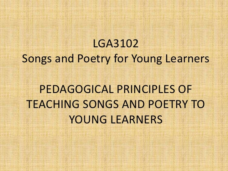 LGA3102Songs and Poetry for Young Learners  PEDAGOGICAL PRINCIPLES OFTEACHING SONGS AND POETRY TO       YOUNG LEARNERS