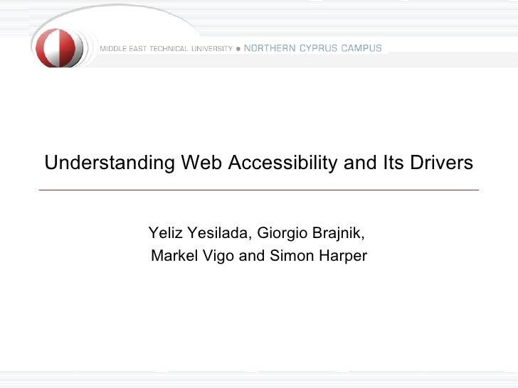 Understanding Web Accessibility and Its Drivers           Yeliz Yesilada, Giorgio Brajnik,           Markel Vigo and Simon...