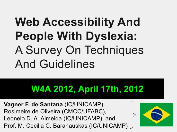 Web Accessibility And   People With Dyslexia:   A Survey On Techniques   And Guidelines         W4A 2012, April 17th, 2012...