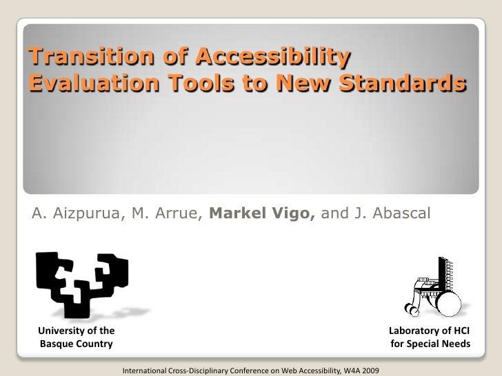 Transition of Accessibility Evaluation Tools to New Standards     A. Aizpurua, M. Arrue, Markel Vigo, and J. Abascal     U...