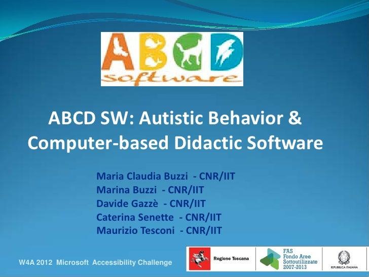 ABCD SW: Autistic Behavior &  Computer-based Didactic Software                     Maria Claudia Buzzi - CNR/IIT          ...