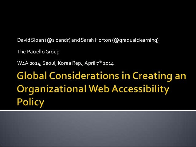 David Sloan (@sloandr) and Sarah Horton (@gradualclearning) The PacielloGroup W4A 2014, Seoul, Korea Rep.,April 7th 2014