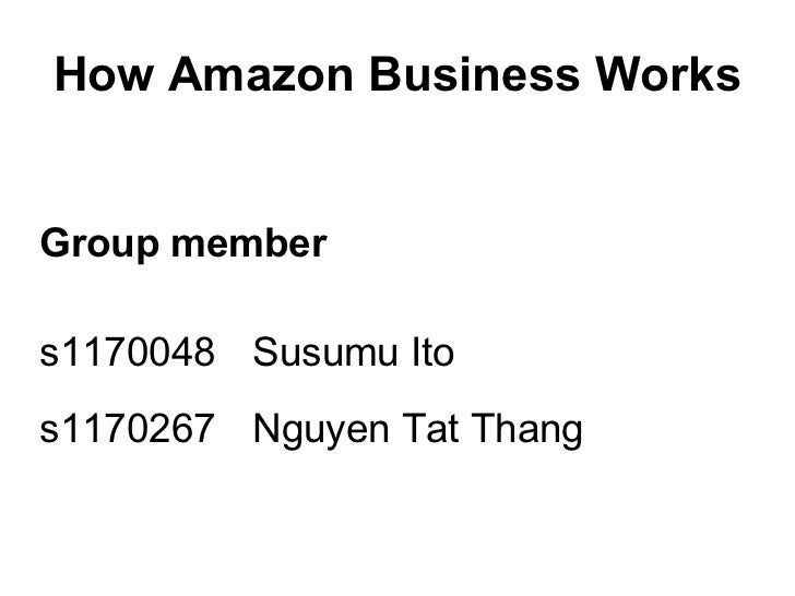 How Amazon Business WorksGroup members1170048 Susumu Itos1170267 Nguyen Tat Thang