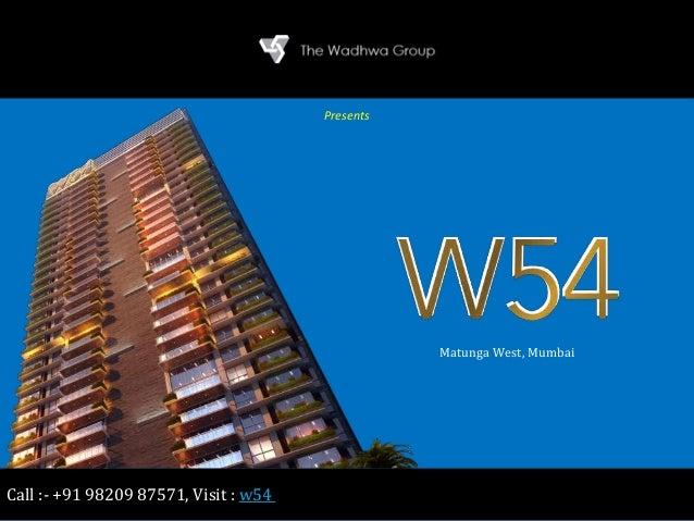 W54 Wadhwa Matunga West, Mumbai The Wadhwa Group Presents Call :- +91 98209 87571, Visit : w54