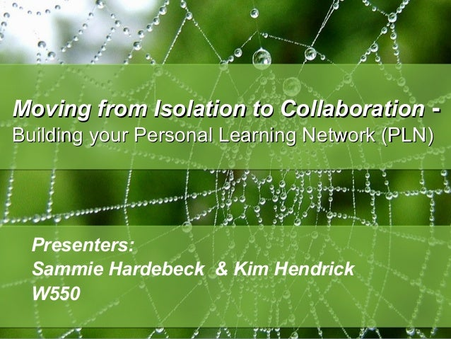 Presenters:Sammie Hardebeck & Kim HendrickW550Moving from Isolation to CollaborationMoving from Isolation to Collaboration...