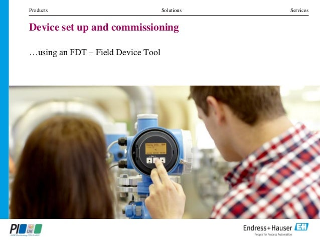 Products Solutions Services Device set up and commissioning …using an FDT – Field Device Tool